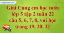 Giải câu 5, 6, 7, 8, vui học trang 19, 20, 21