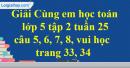 Giải câu 5, 6, 7, 8, vui học trang 33, 34