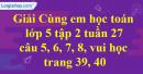 Giải câu 5, 6, 7, 8, vui học trang 39, 40