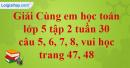 Giải câu 5, 6, 7, 8, vui học trang 47, 48
