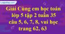 Giải câu 5, 6, 7, 8, vui học trang 62, 63