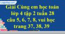 Giải câu 5, 6, 7, 8, vui học trang 37, 38, 39