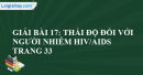 Bài 17: Thái độ đối với người nhiễm HIV/AIDS trang 33