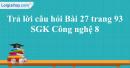 Trả lời câu hỏi Bài 27 trang 93 SGK Công nghệ 8