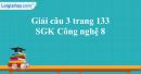 Câu 3 trang 133 SGK Công Nghệ 8
