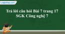 Trả lời câu hỏi Bài 7 trang 17  SGK Công nghệ 7