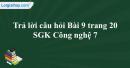 Trả lời câu hỏi Bài 9 trang 20  SGK Công nghệ 7