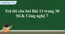 Trả lời câu hỏi Bài 13 trang 30  SGK Công nghệ 7