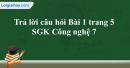 Trả lời câu hỏi Bài 1 trang 5  SGK Công nghệ 7