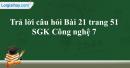 Trả lời câu hỏi Bài 21 trang 51 SGK Công nghệ 7