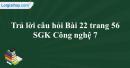 Trả lời câu hỏi Bài 22 trang 56 SGK Công nghệ 7
