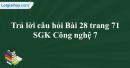 Trả lời câu hỏi Bài 28 trang 71 SGK Công nghệ 7