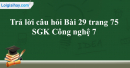 Trả lời câu hỏi Bài 29 trang 75 SGK Công nghệ 7