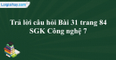 Trả lời câu hỏi Bài 31 trang 84 SGK Công nghệ 7