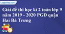 Giải đề thi học kì 2 toán lớp 9 năm 2019 - 2020 PGD quận Hai Bà Trưng
