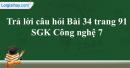 Trả lời câu hỏi Bài 34 trang 91 SGK Công nghệ 7