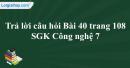 Trả lời câu hỏi Bài 40 trang 108 SGK Công nghệ 7