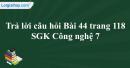 Trả lời câu hỏi Bài 44 trang 118 SGK Công nghệ 7