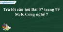 Trả lời câu hỏi Bài 37 trang 99 SGK Công nghệ 7