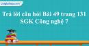 Trả lời câu hỏi Bài 49 trang 131 SGK Công nghệ 7