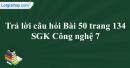 Trả lời câu hỏi Bài 50 trang 134 SGK Công nghệ 7