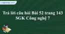 Trả lời câu hỏi Bài 52 trang 143 SGK Công nghệ 7