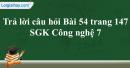 Trả lời câu hỏi Bài 54 trang 147 SGK Công nghệ 7
