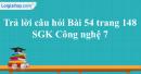 Trả lời câu hỏi Bài 54 trang 148 SGK Công nghệ 7