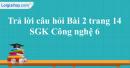 Trả lời câu hỏi Bài 2 trang 14  SGK Công nghệ 6