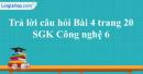 Trả lời câu hỏi Bài 4 trang 20  SGK Công nghệ 6