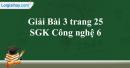 Bài 3 trang 25  SGK Công nghệ 6