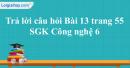 Trả lời câu hỏi Bài 13 trang 55  SGK Công nghệ 6