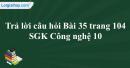 Trả lời câu hỏi Bài 35 trang 104  SGK Công nghệ 10