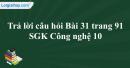 Trả lời câu hỏi Bài 31 trang 91  SGK Công nghệ 10