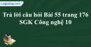 Trả lời câu hỏi Bài 55 trang 176  SGK Công nghệ 10