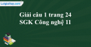 Câu 1 trang 24  SGK Công nghệ 11