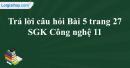 Trả lời câu hỏi Bài 5 trang 27 SGK Công nghệ 11