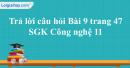 Trả lời câu hỏi Bài 9 trang 47 SGK Công nghệ 11