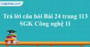 Trả lời câu hỏi Bài 24 trang 113 SGK Công nghệ 11