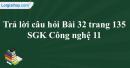 Trả lời câu hỏi Bài 32 trang 135 SGK Công nghệ 11