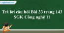 Trả lời câu hỏi Bài 33 trang 143 SGK Công nghệ 11