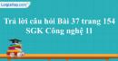Trả lời câu hỏi Bài 37 trang 154 SGK Công nghệ 11