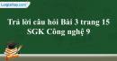 Trả lời câu hỏi Bài 3 trang 15 SGK Công nghệ 9