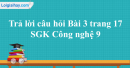 Trả lời câu hỏi Bài 3 trang 17 SGK Công nghệ 9