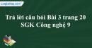 Trả lời câu hỏi Bài 3 trang 20 SGK Công nghệ 9