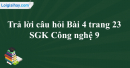 Trả lời câu hỏi Bài 4 trang 23 SGK Công nghệ 9