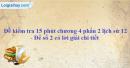 Đề kiểm tra 15 phút chương 4 - phần 2 - Đề số 2