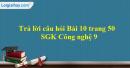 Trả lời câu hỏi Bài 10 trang 50 SGK Công nghệ 9 - Trồng cây ăn quả