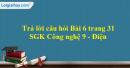 Trả lời câu hỏi Bài 6 trang 31 SGK Công nghệ 9 - Điện