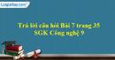 Trả lời câu hỏi Bài 7 trang 35 SGK Công nghệ 9 - Trồng cây ăn quả